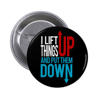I Lift Things up Funny Gym Rat 2 Inch Round Button