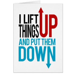 I Lift Things up Funny Gym Rat Card