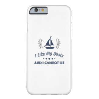 I Like Big Boats And I Cannot Lie Funny Sail Barely There iPhone 6 Case