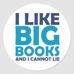 I Like Big Books and I Cannot Lie Round Sticker