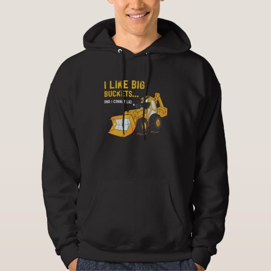 I Like Big Buckets Backhoe Hoodie Sweatshirt
