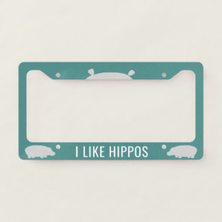 I Like Hippos - Custom License Plate Frame