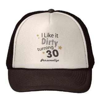 I Like it Dirty Turning 30 | 30th Birthday Trucker Hat