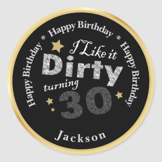I like it Dirty Turning 30 | 30th Happy  Birthday Round Sticker