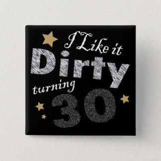 I Like it Dirty Turning 30 Birthday 2 Inch Square Button