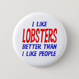 I Like Lobsters Better Than I Like People Button
