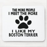 I like my Boston Terrier. Mouse Pad