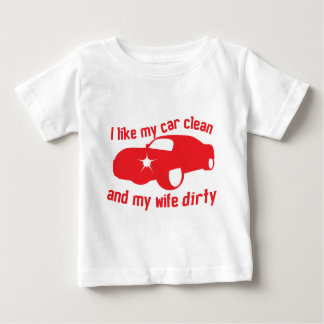 I LIKE MY CAR CLEAN and my wife DIRTY T-shirt