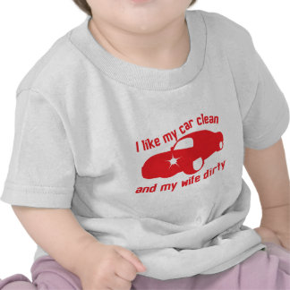 I LIKE MY CAR CLEAN and my wife DIRTY T Shirts