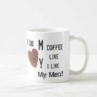 I like my coffee like I like my Men. Coffee Mug