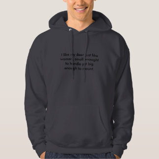 I like my deer just like women, small enought t... hoodie