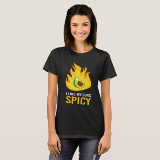 I like my guac spicy T-Shirt