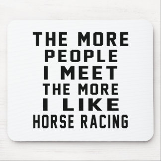 I like my Horse Racing. Mouse Pad