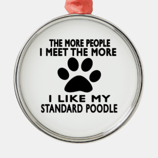 I like my Standard Poodle. Metal Ornament
