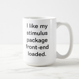 I like my stimulus package front-end loaded coffee mug