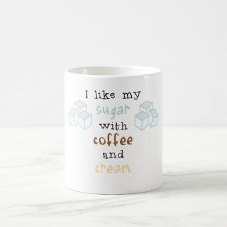 I like my sugar with coffee and cream coffee mug