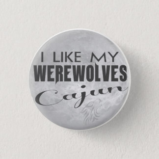 I Like My Werewolves Cajun Pin