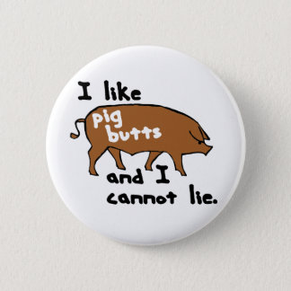I like pig butts and I cannot lie 2 Inch Round Button