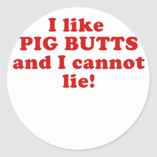 I like Pig Butts and I Cannot Lie Classic Round Sticker
