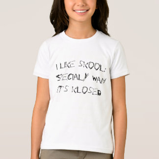 I LIKE SCHOOL FUNNY QUOTES T-SHIRT