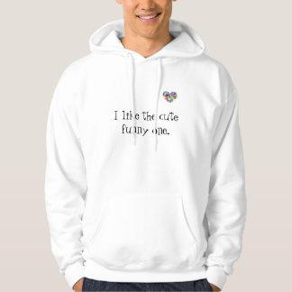 I like the cute funny one. hoodie