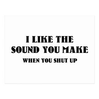 I Like The Sound You Make When You Shut Up Postcard