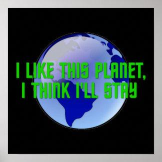 I Like This Planet, I Think I'll Stay Print