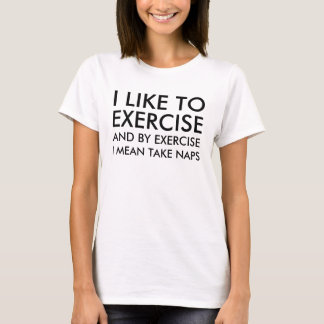 I Like To Exercise And By Exercise I mean take nap T-Shirt