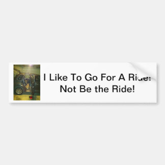 I Like To Go For A Ride! Not Be the Ride! Bumper Sticker