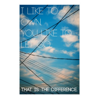 I Like To Own. You Like To Let Go. Poster