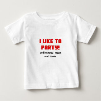 I Like to Party and By Party I mean Read Books Baby T-Shirt