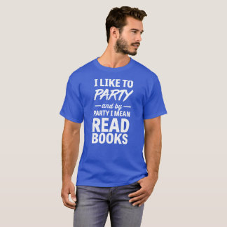 I like to party and by party I mean read T-Shirt