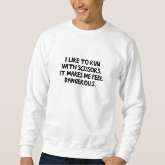 I Like to Run With Scissors. Sweatshirt