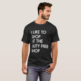 I like to shop at the duty free shop dark t-shirt