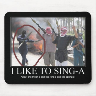 I like to sing-a (terrorists) mouse pad