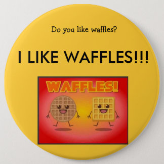 I LIKE WAFFLES! 6 INCH ROUND BUTTON
