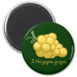 """I Like Yeyow Grapes"" 2 Inch Round Magnet"