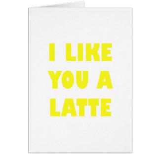 I Like You a Latte Card