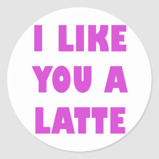 I Like You a Latte Classic Round Sticker