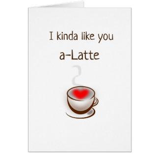 I like you A Latte Coffee Humor Romantic Card