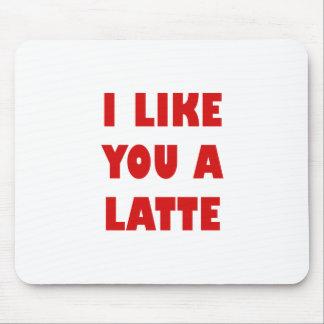 I Like You a Latte Mouse Pad