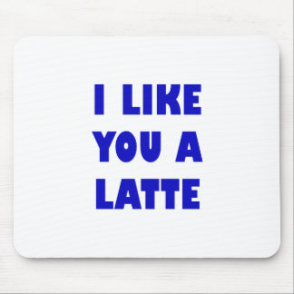 I Like You a Latte Mouse Pad