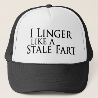 I Linger Like A Stale Fart Trucker Hat