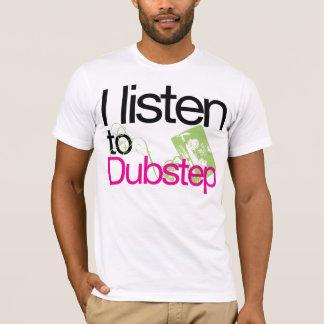 I listen to Dubstep T-shirt (NEW)