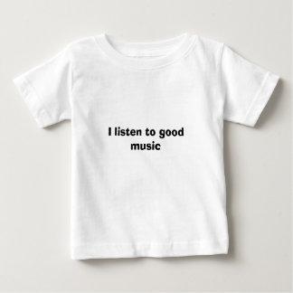 I listen to good music baby T-Shirt