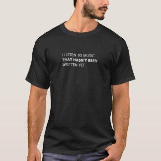 I Listen To Music That Hasn't Been Written Yet T-Shirt
