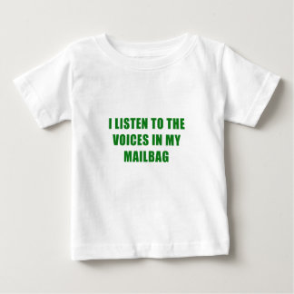 I Listen to the Voices in my Mailbag Baby T-Shirt