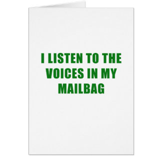 I Listen to the Voices in my Mailbag Card
