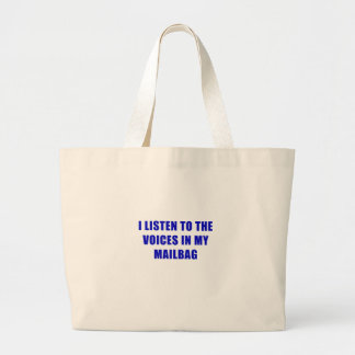 I Listen to the Voices in my Mailbag Large Tote Bag