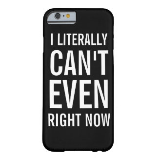 I Literally Can't Even Right Now Barely There iPhone 6 Case